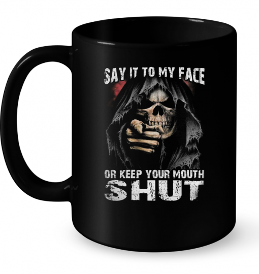 Say It To My Face Or Keep Your Mouth Shut Mug