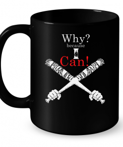Why Because I Can (The Walking Dead) Mug
