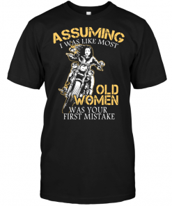 Assuming i Was Like Most Old Women Was Your First Mistake