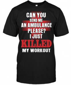 Can You Send Me An Ambulance Please I Just Killed My Workout