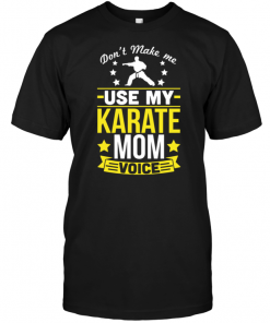 Don't Make Me Use My Karate Mom Voice