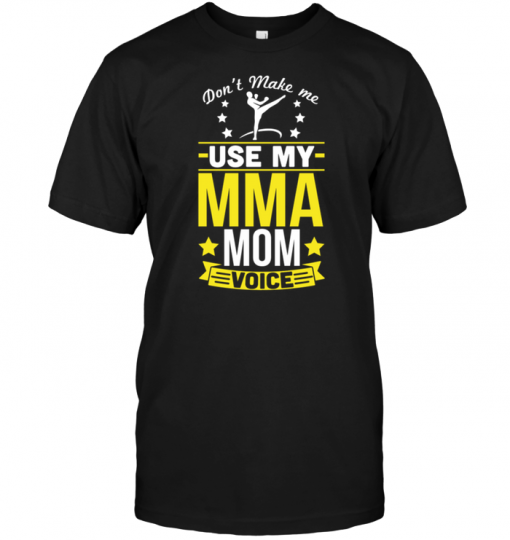 Don't Make Me Use My Mma Mom Voice