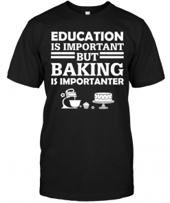 Education Is Important But Baking Is Importanter