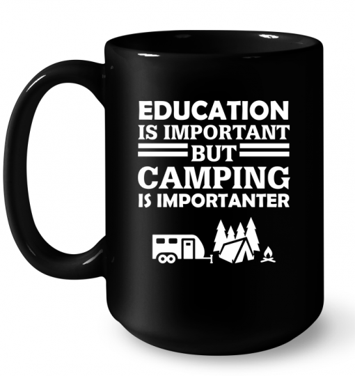 Education Is Important But Camping Is Importanter Mug