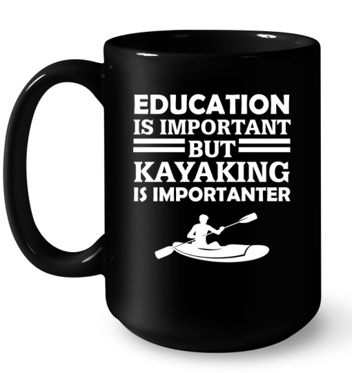 Education Is Important But Kayaking Is Importanter Mug