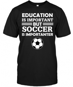 Education Is Important But Soccer Is Importanter