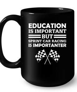Education Is Important But Sprint Car Racing Is Importanter Mug