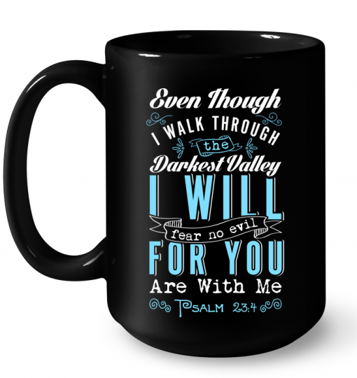 Even Though I Walk Through The Darkest Valley I Will Fear No Evil For You Mug
