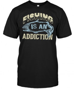 Fishing Is An Addiction