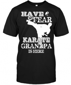 Have No Fear Karate Grandpa Is Here