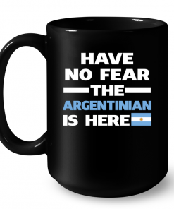 Have No Fear The Argentinian Is Here Mug