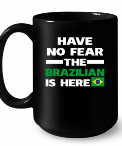 Have No Fear The Brazilian Is Here Mug