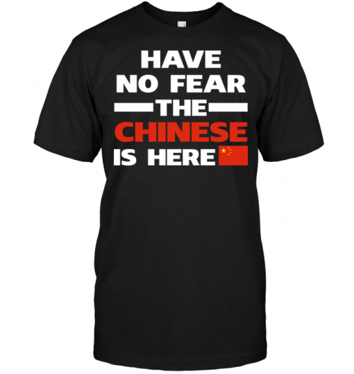 Have No Fear The Chinese Is Here