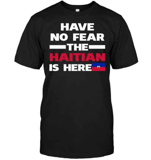 Have No Fear The Haitian Is Here