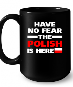 Have No Fear The Polish Is Here Mug