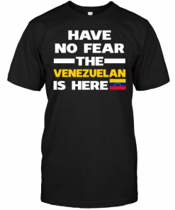 Have No Fear The Venezuelan Is Here