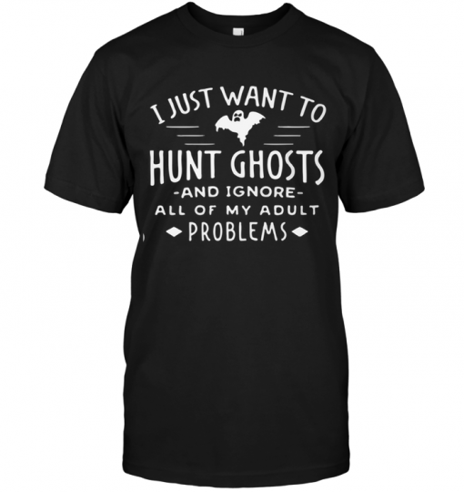 I Just Want To Hunt Ghosts And Ignore All Of My Adult Problems