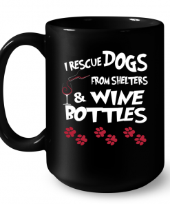 I Rescue Dogs From Shelters Wine Bottles Mug