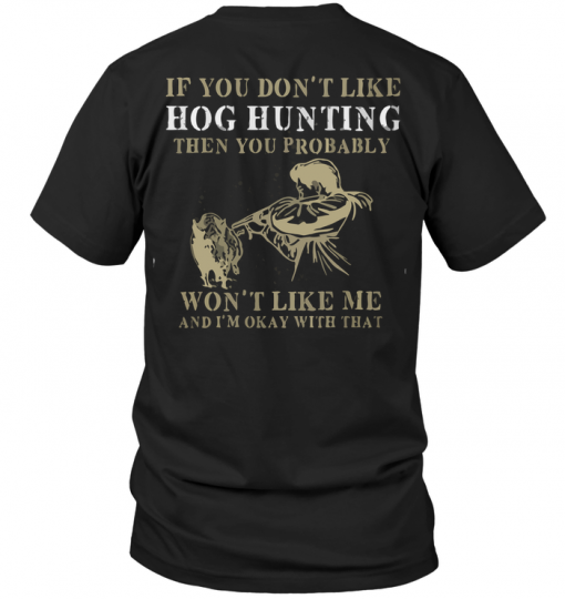 If You Don't Like Hog Hunting Then You Probably Won't Like Me