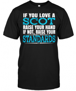 If You Love A Scot Raise Your Hand If Not Raise Your Standards