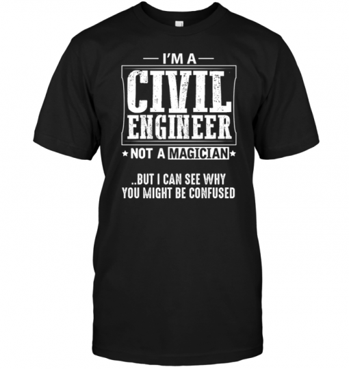 I'm A Civil Engineer Not A Magician But I Can See Why You Might Be Confused