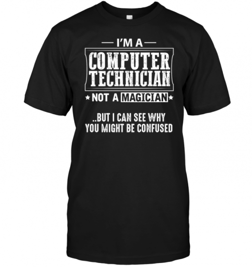 I'm A Computer Technician Not A Magician But I Can See Why You Might Be ConfusedI'm A Computer Technician Not A Magician But I Can See Why You Might Be Confused