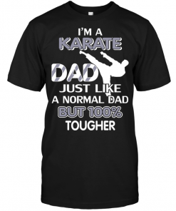 I'm A Karate Dad Just Like A Normal Dad But Tougher