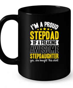 I'm A Proud Stepdad Of A Freaking Awesome Stepdaughter Mug