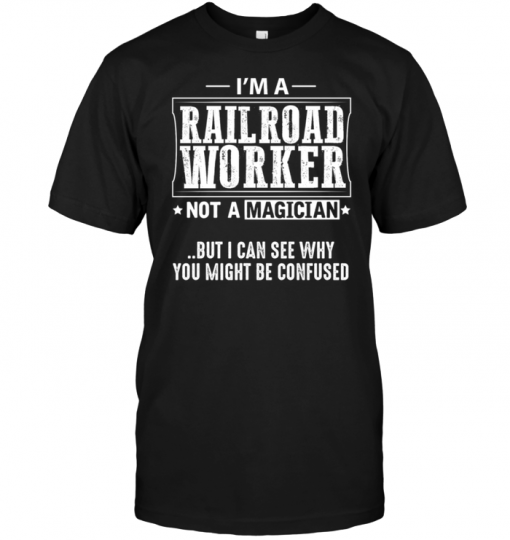 I'm A Railroad Worker Not A Magician But I Can See Why You Might Be ConfusedI'm A Railroad Worker Not A Magician But I Can See Why You Might Be Confused
