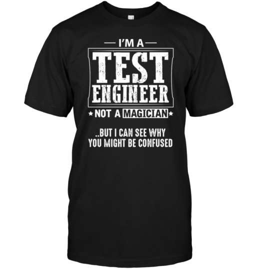 I'm An Test Engineer Not A Magician But I Can See Why You Might Be Confused
