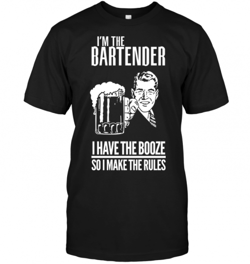 I'm The Bartender I Have The Booze So I Make The Rules