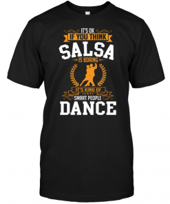 It's Ok If You Thing Salsa Is Boring It's Kind Of Smart People Dance