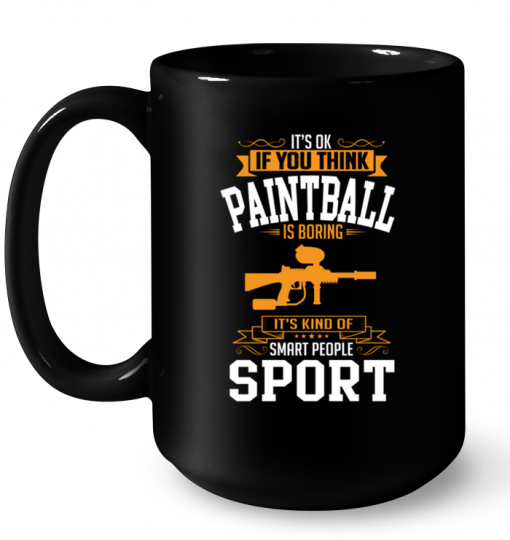 It's Ok If You Think Paintball Is Boring It's Kind Of Smart People Sport Mug