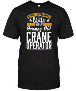 Long Suffering Wife Of A Grumpy Old Crane Operator
