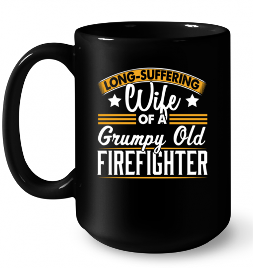 Long Suffering Wife Of A Grumpy Old Firefighter Mug