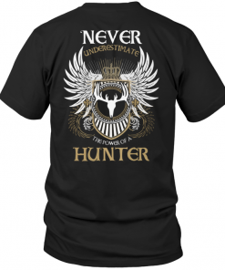 Never Underestimate The Power Of A Hunter