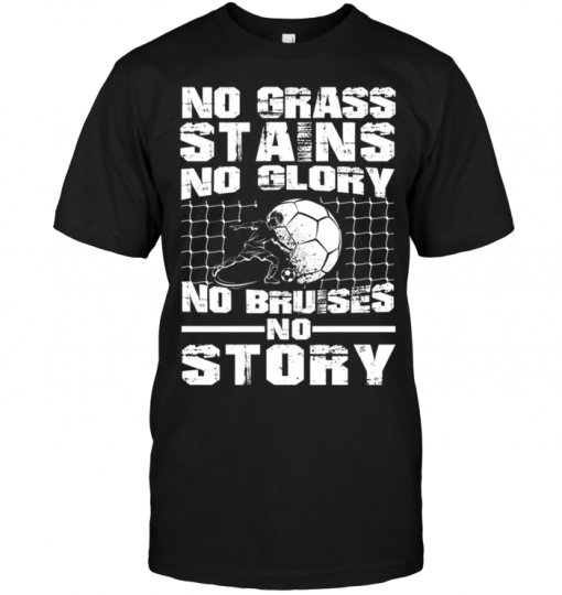 No Granss Stains No Glory No Bruises No Story