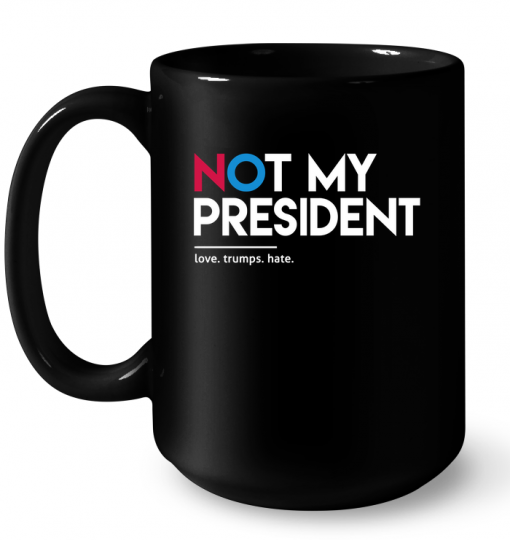 Not My President Love Trumps Hate Mug