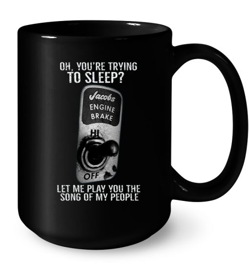 Oh You're Trying To Sleep Jacobs Engine Brake Let Me Play You The Song Of My People Mug