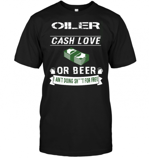 Oiler Cash Love Or Beer I Ain't Doing For Free