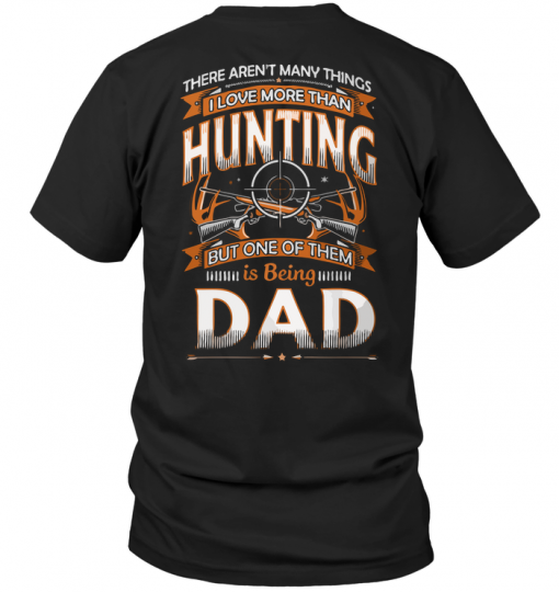 There Aren't Many Things I Love More Than Hunting But One Of Them Is Being Dad
