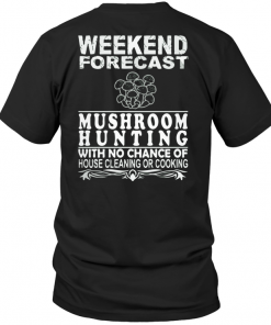Weekend Forecast Mushroom Hunting With No Chance Of House Cleaning Or Cooking