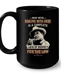 What We're Dealing With Here Is A Complete Lack Of Respect For The Law Mug