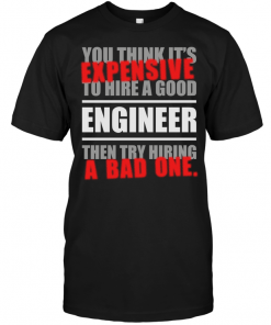 You Think It's Expensive To Hire A Good Engineer Then Try Hiring A Bad One