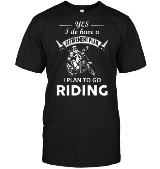 yes I Do Have A Retirement Plan I Plan To Go Riding