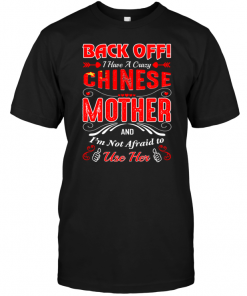 Back Off I Have A Crazy Chinese Mother And I'm Not Afraid To Use Her