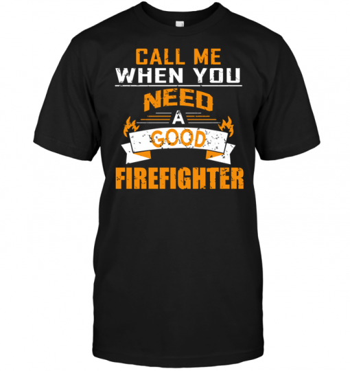 Call Me When You Need A Good Firefighter