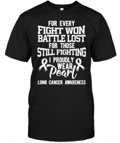 For Every Fight Won Battle Lost For Those Still Fighting I Proudly Wear Pearl Lung Cancer Awareness