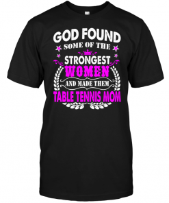 God Found Some Of The Strongest Women And Made Them Table Tennis Mom