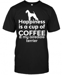 Happiness Is A Cup Of Coffee & My Airedale Terrier